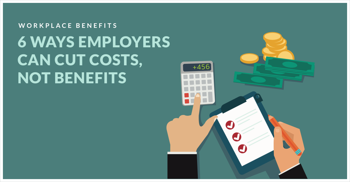 6 Ways Employers Can Cut Costs, Not Benefits